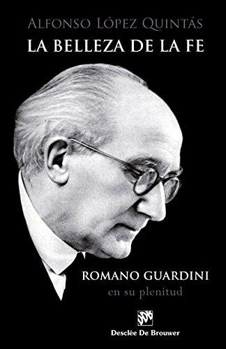 La belleza de la fe. Romano Guardini, en su plenitud (A los Cuatro Vientos) por Alfonso López Quintás
