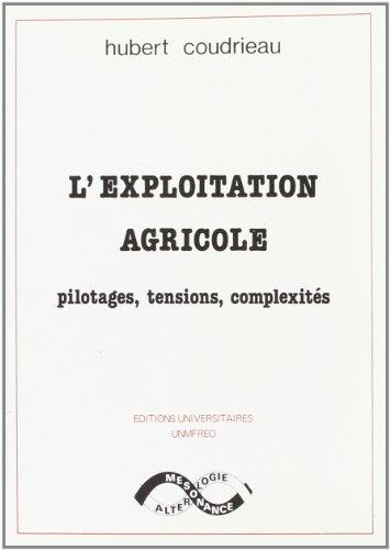 Léxploitation agricole: Pilotages, tensions, complexités