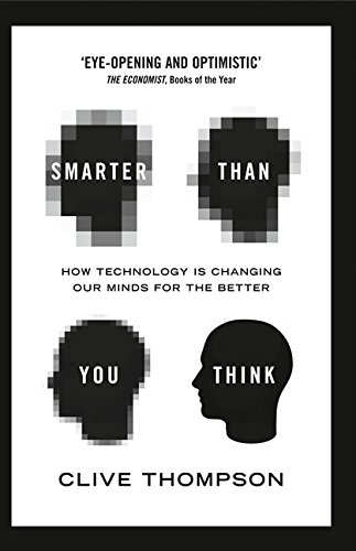 Smarter Than You Think. How Technology Is Changing Our Minds For The Better