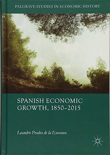 Spanish Economic Growth, 1850-2015 (Palgrave Studies in Economic History) por Leandro Prados de la Escosura