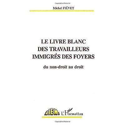 LE LIVRE BLANC DES TRAVAILLEURS IMMIGRES DES FOYERS: Du non-droit au droit