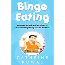 Binge Eating: Advanced Methods and Techniques to Overcome Binge Eating and Live Healthier (English Edition)