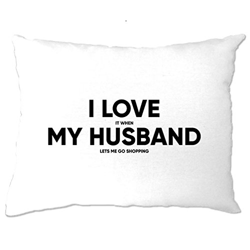 I Love It When My Husband Lets Me Go Shopping Shop Girly Money Spend Joke Wife Marriage Anniversary Pillow Case Bedroom Cool Funny Gift Present
