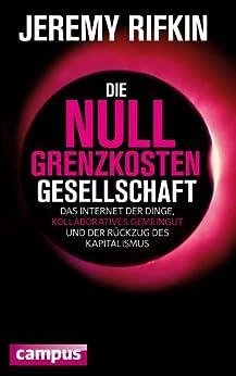 Die Null-Grenzkosten-Gesellschaft: Das Internet der Dinge, kollaboratives Gemeingut und der Rückzug des Kapitalismus von [Rifkin, Jeremy]