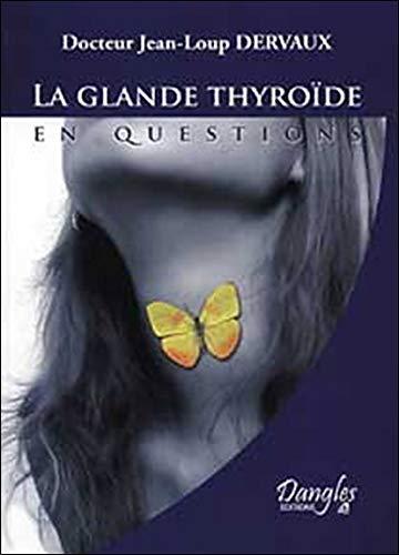 La glande thyroïde en questions : Fonctionnement, dérèglements, maladies par Jean-Loup Dervaux