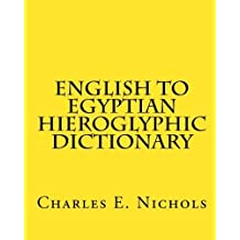 English to Egyptian Hieroglyphic Dictionary by Charles E. Nichols (2009-10-06)