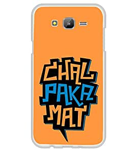 Chal Paka Mat 2D Hard Polycarbonate Designer Back Case Cover for Samsung Galaxy E5 (2015) :: Samsung Galaxy E5 Duos :: Samsung Galaxy E5 E500F E500H E500HQ E500M E500F/DS E500H/DS E500M/DS