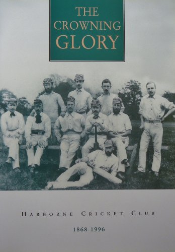 Crowning Glory: Harborne Cricket Club 1868-1996