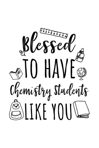 Blessed To Have Chemistry Students Like You: Chemistry Teacher Appreciation Journal Notebook