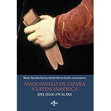 Maquiavelo En España Y Latinoamérica (Del Siglo XVI Al XXI) (Ventana Abierta)