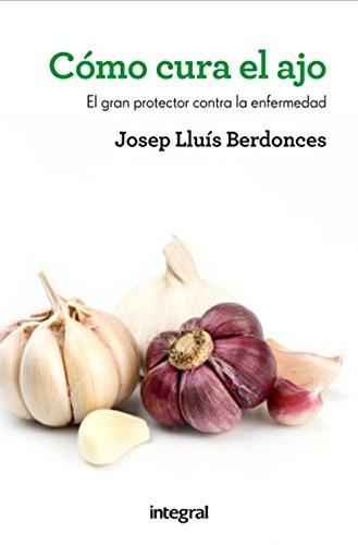 Cómo cura el ajo (SALUD) por Josep Lluís Berdonces