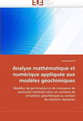 Analyse mathématique et numérique appliquée aux modèles géochimiques: Modèles de germination et de croissance de particules minérales dans un ... géochimique au contact de solutions aqueuses par youssef amal