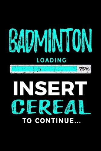 Badminton Loading 75% Insert Cereal To Continue: Badminton Player Journal por Dartan Creations