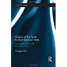 Origins of the North Korean Garrison State: The People's Army and the Korean War (Cold War History)