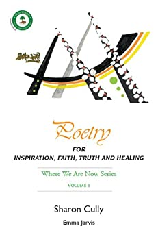 Poetry for Inspiration, Faith, Truth and  Healing: Where We Are Now Series - Volume 1 by [Cully , Sharon]