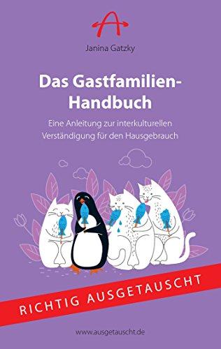 Das Gastfamilien-Handbuch: Eine Anleitung zur interkulturellen Verständigung für den Hausgebrauch (Richtig Ausgetauscht 3)