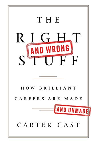 The Right-and Wrong-Stuff: How Brilliant Careers Are Made and Unmade