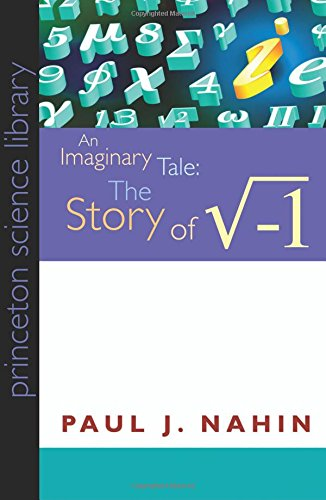 An Imaginary Tale: The Story of i [the square root of minus one] (Princeton Science Library) por Paul J. Nahin