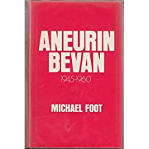 Aneurin Bevan: A Biography, Vol. 2: 1945-60