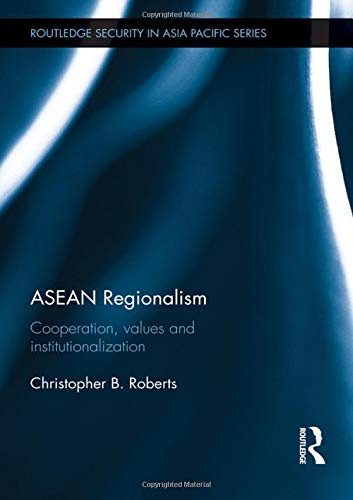 ASEAN Regionalism: Cooperation, Values and Institutionalisation (Routledge Security in Asia Pacific)