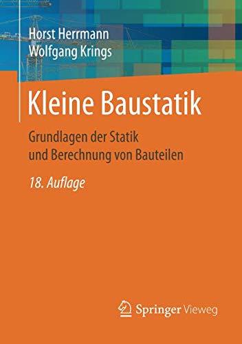 Kleine Baustatik: Grundlagen der Statik und Berechnung von Bauteilen (Statik Engineering)