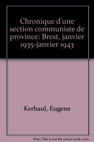 Chronique d'une section communiste de province : Brest, janvier 1935-janvier 1943