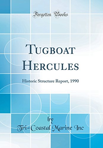 Tugboat Hercules: Historic Structure Report, 1990 (Classic Reprint)