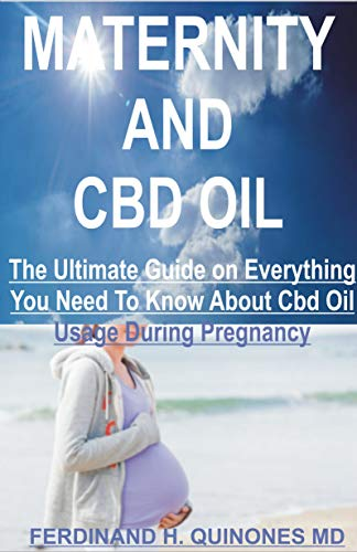 MATERNITY AND CBD OIL: All You Need To Know About Using Cbd Oil During Pregnancy (English Edition)