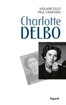 Charlotte Delbo (Littérature Française) par [Gelly, Violaine, Gradvohl, Paul]
