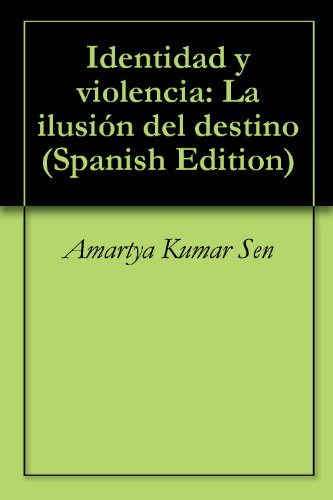 Identidad y violencia: La ilusión del destino