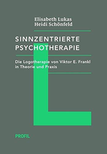 Sinnzentrierte Psychotherapie: Die Logotherapie von Viktor E. Frankl in Theorie und Praxis (Edition Logotherapie)