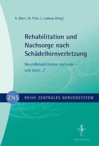 Zentrales Nervensystem - Rehabilitation und Nachsorge nach Schädelhirnverletzung Bd. 4: NeuroRehabilitation stationär - und dann ...?
