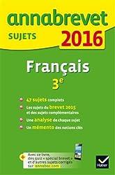 Annales Annabrevet 2016 Français 3e: sujets du brevet (non corrigés)