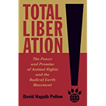 Total Liberation: The Power and Promise of Animal Rights and the Radical Earth Movement by David Naguib Pellow (2014-09-01)