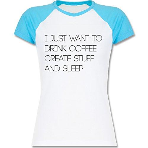Shirtracer Statement Shirts - I Just Want to Drink Coffee Create Stuff and Sleep Typo Designer - Zweifarbiges Baseballshirt/Raglan T-Shirt für Damen Weiß/Türkis