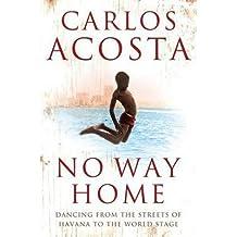 [(No Way Home: A Cuban Dancer's Story )] [Author: Carlos Acosta] [Jul-2008]