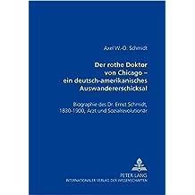 Der Rothe Doktor Von Chicago - Ein Deutsch-Amerikanisches Auswandererschicksal: Biographie Des Dr. Ernst Schmidt, 1830-1900, Arzt Und Sozialrevolutionaer