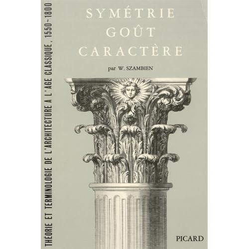 Symétrie, goût, caractère. Théorie et terminologie de l'architecture à l'âge classique, 1550-1800