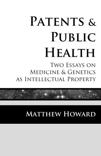 Patents and Public Health: Two Essays on Medicine & Genetics as Intellectual Property: Volume 1 (Educational Series) by Matthew Howard (2015-01-10)