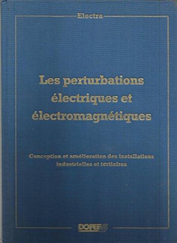Les perturbation électriques et électromagnétiques. Conception et amélioration des installations industrielles et tertiaires