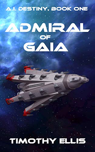 Admiral of Gaia (A.I. Destiny Book 1) (English Edition)