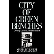 City of Green Benches: Growing Old in a New Downtown (Anthropology of Contemporary Issues)
