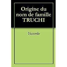 Origine du nom de famille TRUCHI (Oeuvres courtes)