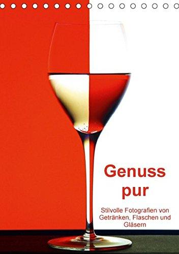 Genuss pur (Tischkalender 2017 DIN A5 hoch): Stilvolle Fotografien von Getränken, Flaschen und Gläsern (Monatskalender, 14 Seiten ) (CALVENDO Lifestyle)