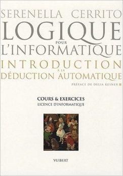 Logique pour l'informatique : introduction à la déduction automatique : Cours et exercices, Licence d'informatique de Serenella Cerrito,Delia Kesner (Préface) ( 6 octobre 2008 )
