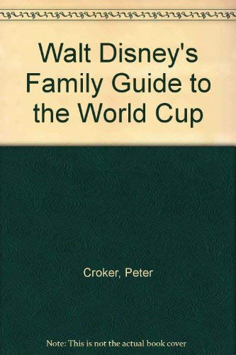 Walt Disney's Family Guide to the World Cup (World Cups Disney Walt)