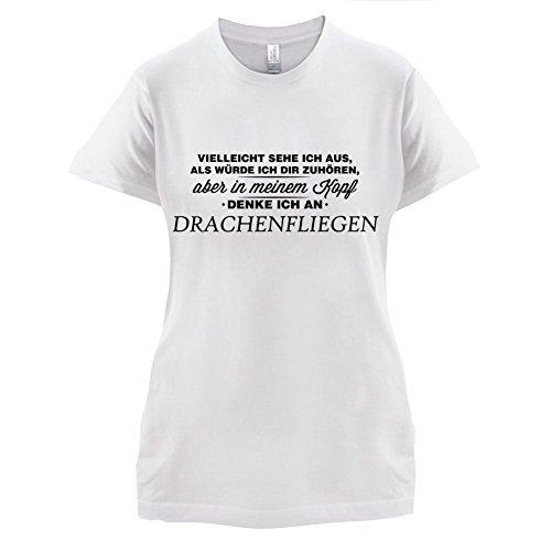 Vielleicht sehe ich aus als würde ich dir zuhören aber in meinem Kopf denke ich an Drachenfliegen - Damen T-Shirt - 14 Farben Weiß