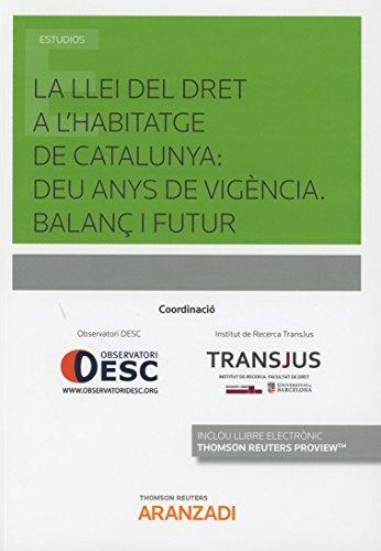 La Llei del dret a l'habitatge de Catalunya: deu anys de vigència. Balanç i futur (Papel + e-book) (Monografía)