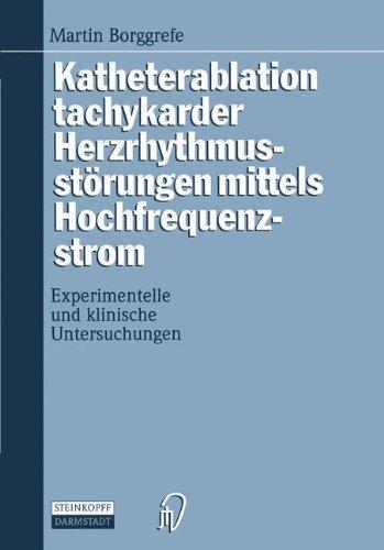Katheterablation tachykarder Herzrhythmusstörungen mittels Hochfrequenzstrom. Experimentelle und klinische Untersuchungen.