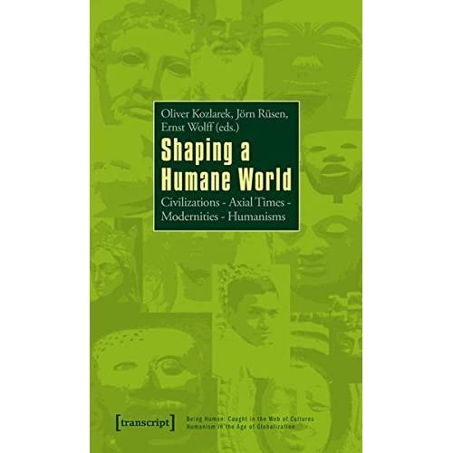 SHAPING A HUMANE WORLD (Being Human: Caught in the Web of Cultures -- Humanism in th) by Oliver Kozlarek (2012-05-15)